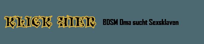 BDSM Oma sucht Sexsklaven